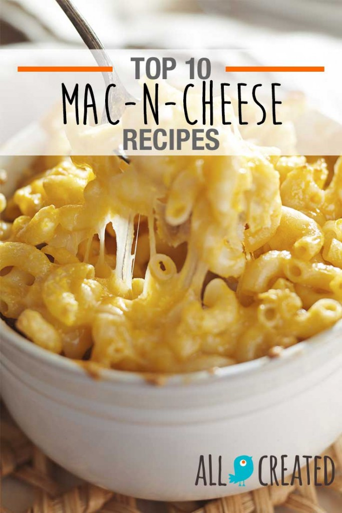 Top 10 Mac-n-Cheese Recipes - This is the ultimate list for macaroni and cheese lovers! YUM. <3 AllCreated